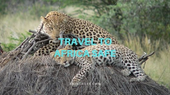 Travel to Africa Safe – Chase the Adventure