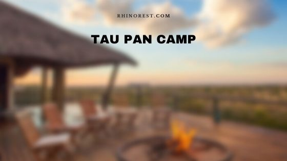 Tau Pan Camp – Price, Lodge and Safari Plan