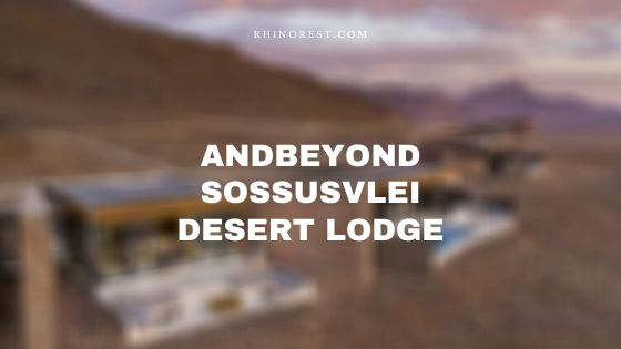 Andbeyond Sossusvlei Desert Lodge – Rates | Contacts | Reviews