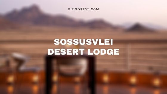 Sossusvlei Desert Lodge – Review | Features | Location