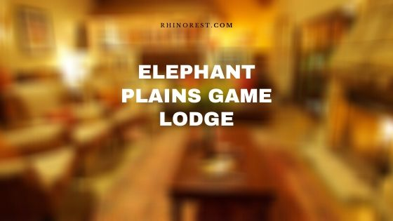 Elephant Plains Game Lodge – Reviews | Rates | Amenities
