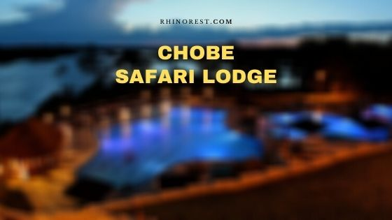 Chobe Safari Lodge Uganda – Location | Activities | Camping